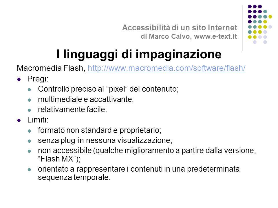 Macromedia Flash, http://www.macromedia.com/software/flash/http://www.macromedia.com/software/flash/ Pregi: Controllo preciso al pixel del contenuto; multimediale e accattivante; relativamente facile.
