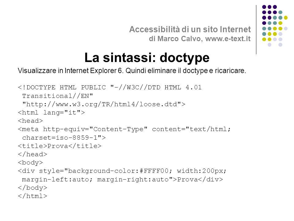 Visualizzare in Internet Explorer 6. Quindi eliminare il doctype e ricaricare.