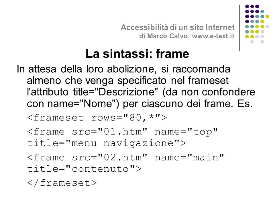 In attesa della loro abolizione, si raccomanda almeno che venga specificato nel frameset l attributo title= Descrizione (da non confondere con name= Nome ) per ciascuno dei frame.