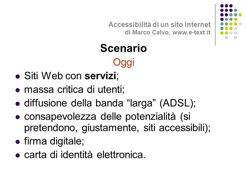 Oggi Siti Web con servizi; massa critica di utenti; diffusione della banda larga (ADSL); consapevolezza delle potenzialità (si pretendono, giustamente, siti accessibili); firma digitale; carta di identità elettronica.