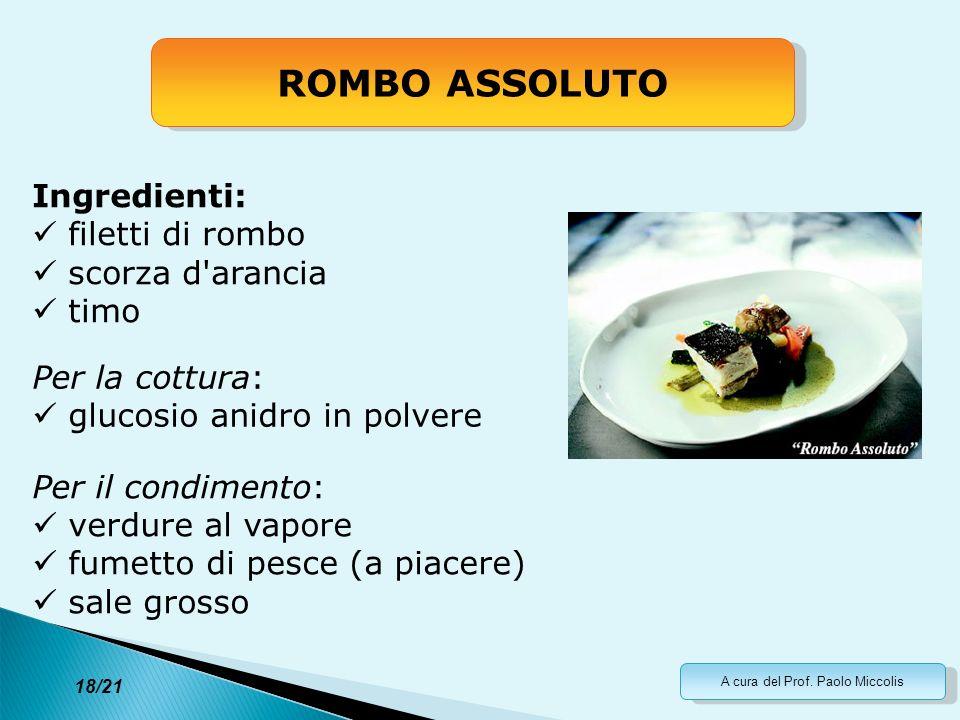 A cura del Prof. Paolo Miccolis 18/21 ROMBO ASSOLUTO Ingredienti: filetti di rombo scorza d'arancia timo Per la cottura: glucosio anidro in polvere Pe
