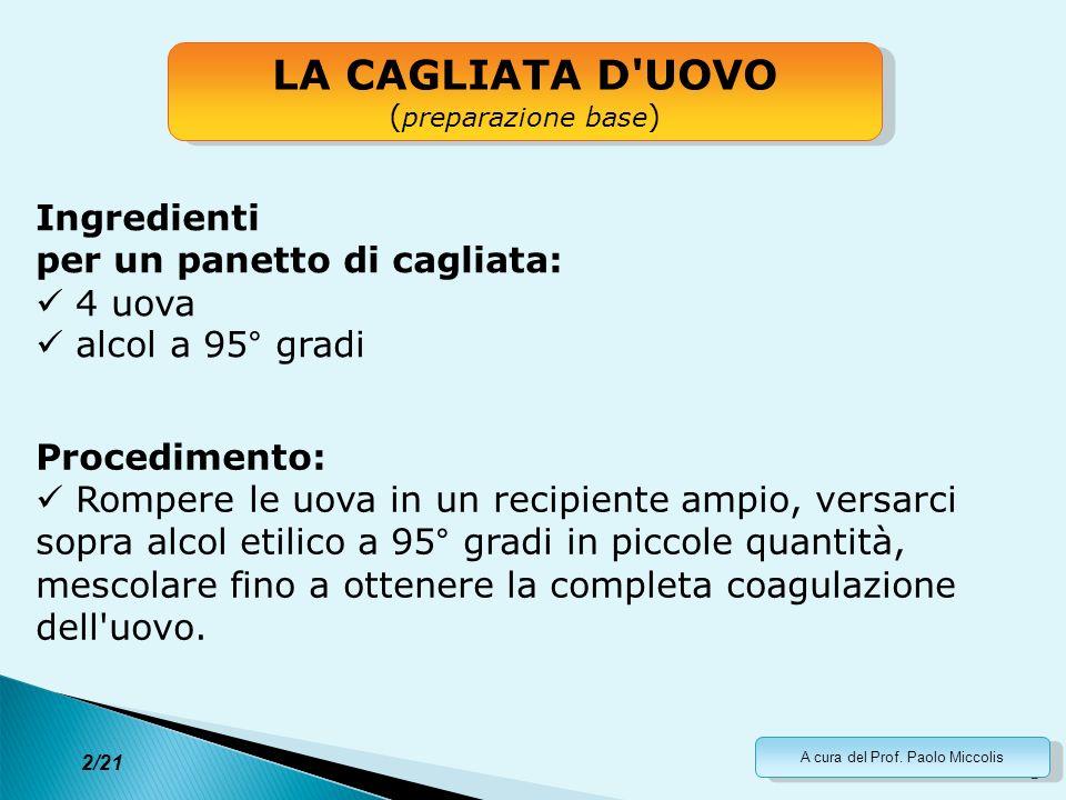 2 Ingredienti per un panetto di cagliata: 4 uova alcol a 95° gradi LA CAGLIATA D'UOVO ( preparazione base ) LA CAGLIATA D'UOVO ( preparazione base ) 2