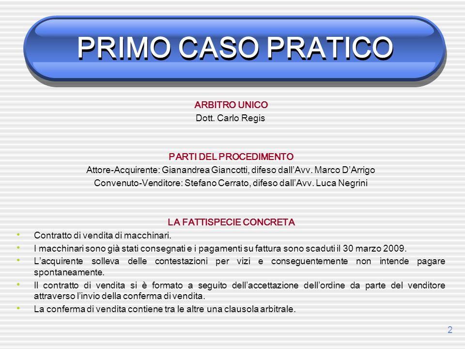 2 PRIMO CASO PRATICO ARBITRO UNICO Dott. Carlo Regis PARTI DEL PROCEDIMENTO Attore-Acquirente: Gianandrea Giancotti, difeso dallAvv. Marco DArrigo Con