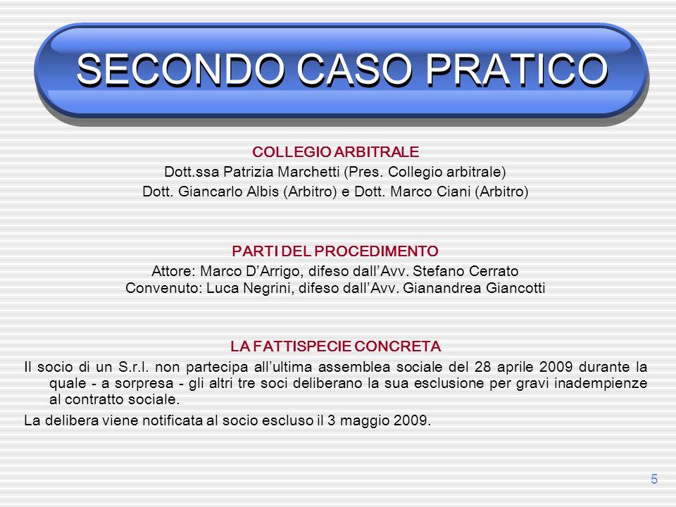 5 SECONDO CASO PRATICO COLLEGIO ARBITRALE Dott.ssa Patrizia Marchetti (Pres. Collegio arbitrale) Dott. Giancarlo Albis (Arbitro) e Dott. Marco Ciani (