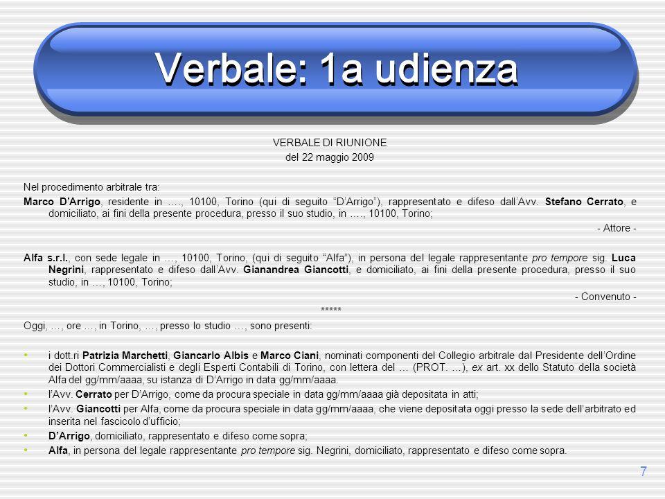 7 Verbale: 1a udienza VERBALE DI RIUNIONE del 22 maggio 2009 Nel procedimento arbitrale tra: Marco DArrigo, residente in …., 10100, Torino (qui di seg