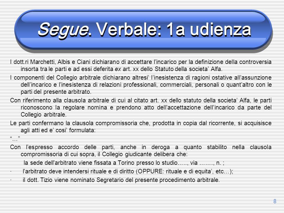 8 Segue. Verbale: 1a udienza I dott.ri Marchetti, Albis e Ciani dichiarano di accettare lincarico per la definizione della controversia insorta tra le