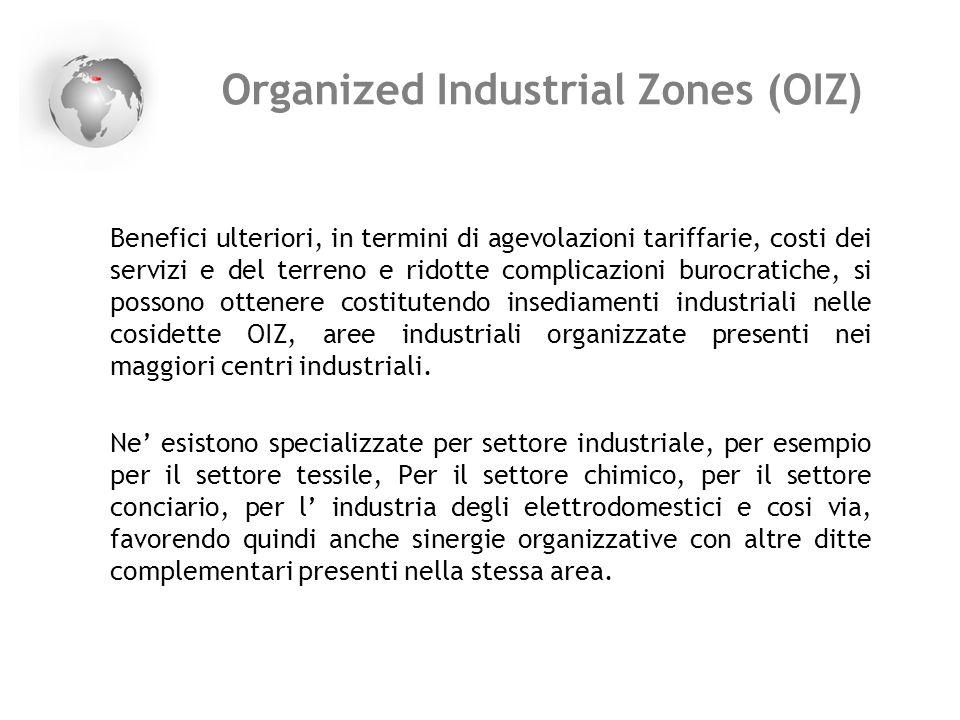 Organized Industrial Zones (OIZ ) Benefici ulteriori, in termini di agevolazioni tariffarie, costi dei servizi e del terreno e ridotte complicazioni b