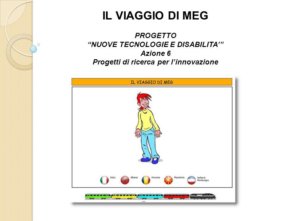 IL VIAGGIO DI MEG PROGETTO NUOVE TECNOLOGIE E DISABILITA Azione 6 Progetti di ricerca per linnovazione