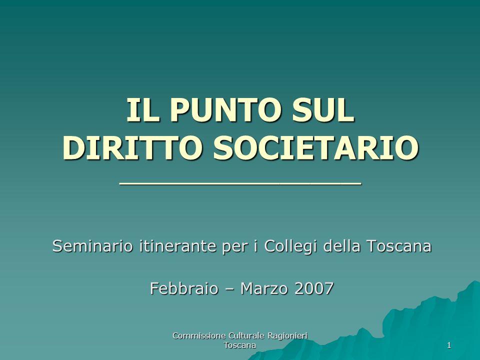 Commissione Culturale Ragionieri Toscana 1 IL PUNTO SUL DIRITTO SOCIETARIO ________________________ Seminario itinerante per i Collegi della Toscana F