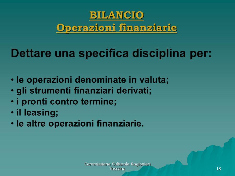 Commissione Culturale Ragionieri Toscana 18 BILANCIO Operazioni finanziarie Dettare una specifica disciplina per: le operazioni denominate in valuta;