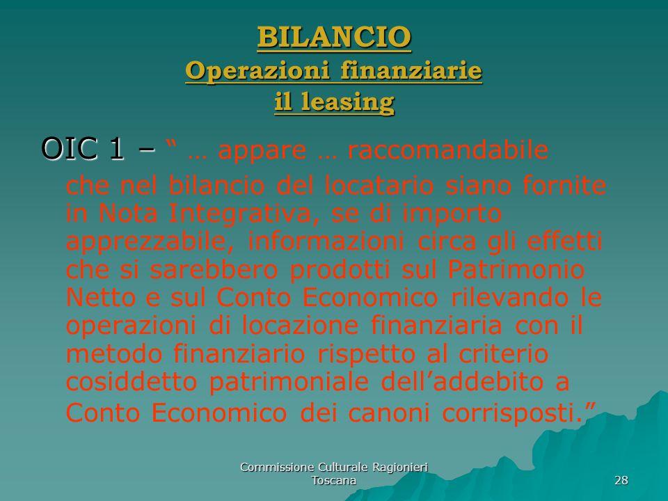 Commissione Culturale Ragionieri Toscana 28 BILANCIO Operazioni finanziarie il leasing OIC 1 – OIC 1 – … appare … raccomandabile che nel bilancio del