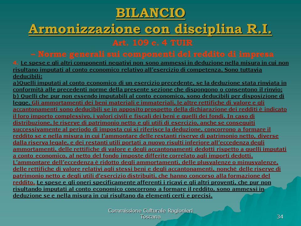 Commissione Culturale Ragionieri Toscana 34 BILANCIO Armonizzazione con disciplina R.I. Art. 109 c. 4 TUIR – Norme generali sui componenti del reddito