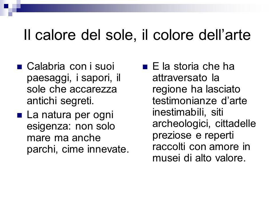 Il calore del sole, il colore dellarte Calabria con i suoi paesaggi, i sapori, il sole che accarezza antichi segreti. La natura per ogni esigenza: non