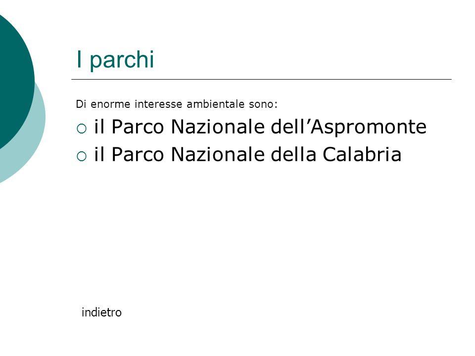 I parchi Di enorme interesse ambientale sono: il Parco Nazionale dellAspromonte il Parco Nazionale della Calabria indietro