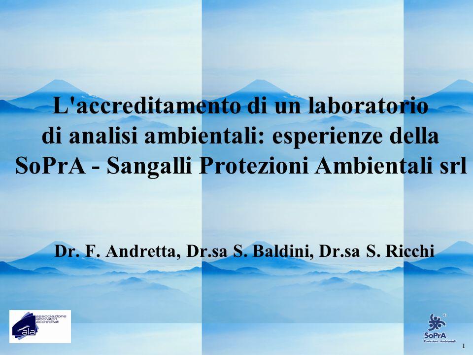 L'accreditamento di un laboratorio di analisi ambientali: esperienze della SoPrA - Sangalli Protezioni Ambientali srl Dr. F. Andretta, Dr.sa S. Baldin