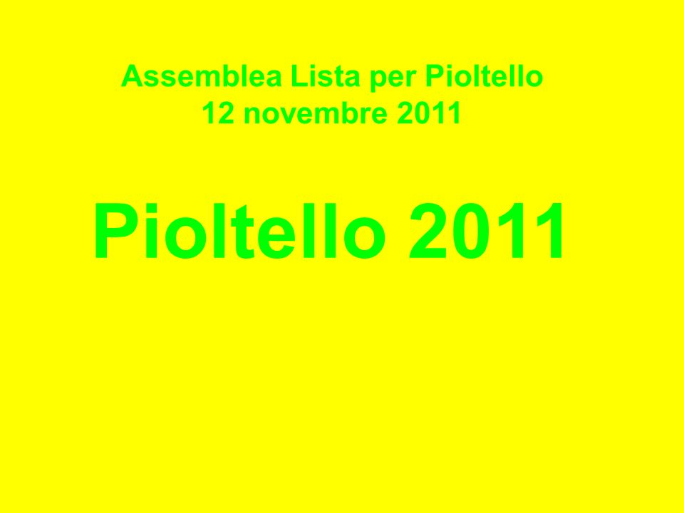 Assemblea Lista per Pioltello 12 novembre 2011 Pioltello 2011