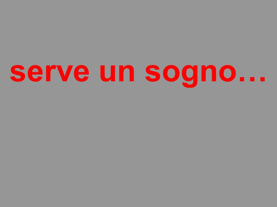 serve un sogno…