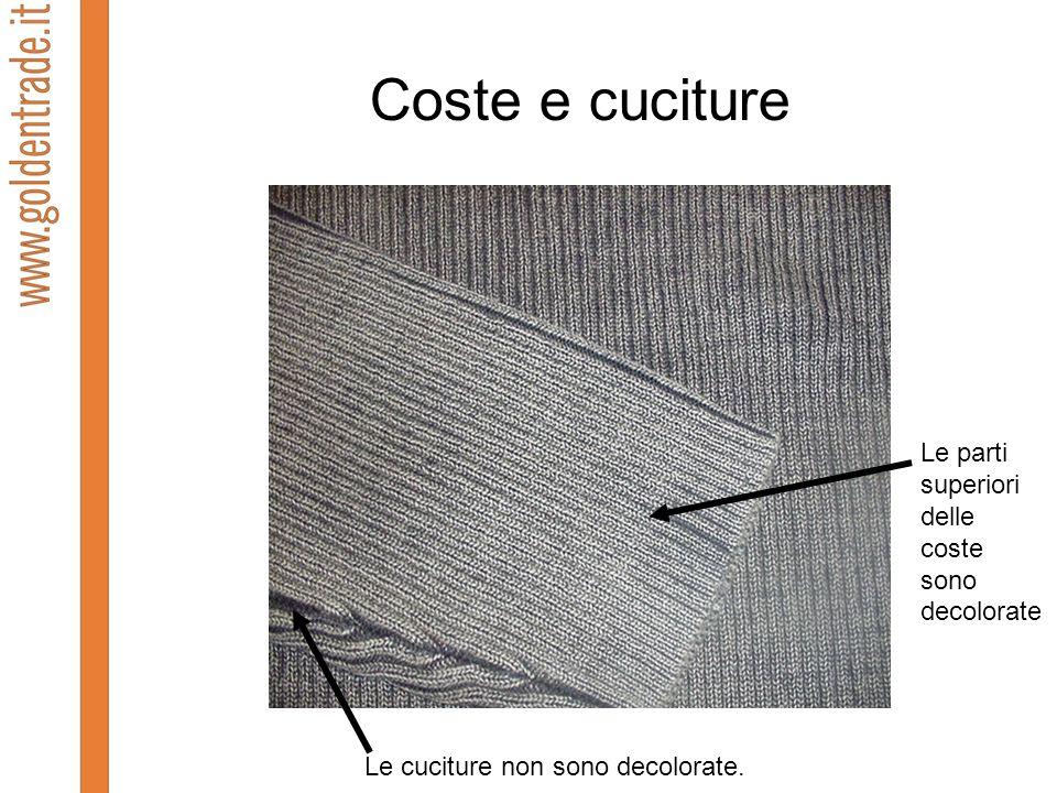 Coste e cuciture Le parti superiori delle coste sono decolorate Le cuciture non sono decolorate.