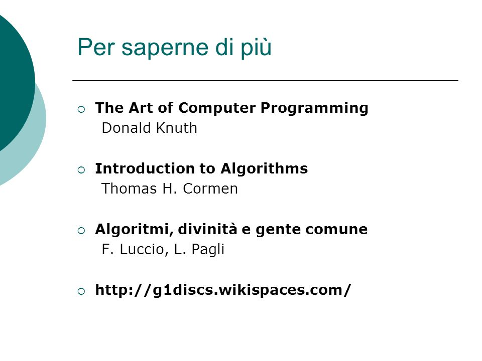 Per saperne di più The Art of Computer Programming Donald Knuth Introduction to Algorithms Thomas H.