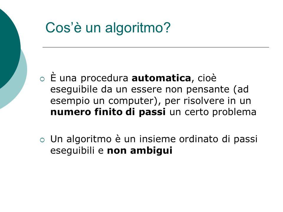 Cosè un algoritmo? È una procedura automatica, cioè eseguibile da un essere non pensante (ad esempio un computer), per risolvere in un numero finito d
