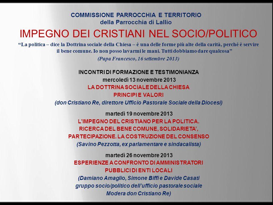 COMMISSIONE PARROCCHIA E TERRITORIO della Parrocchia di Lallio IMPEGNO DEI CRISTIANI NEL SOCIO/POLITICO La politica – dice la Dottrina sociale della C