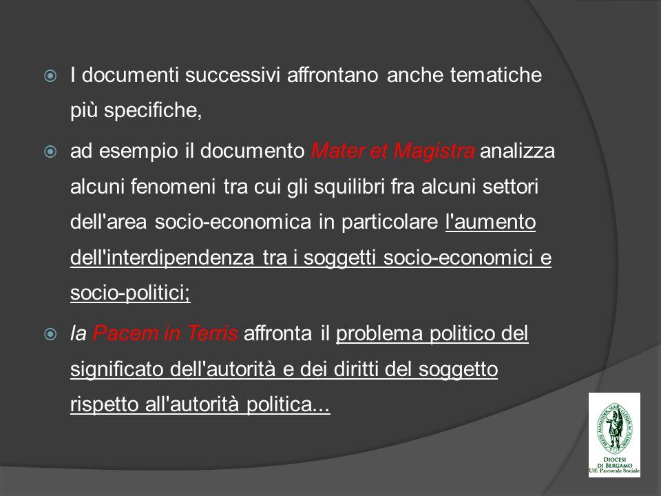 I documenti successivi affrontano anche tematiche più specifiche, ad esempio il documento Mater et Magistra analizza alcuni fenomeni tra cui gli squil