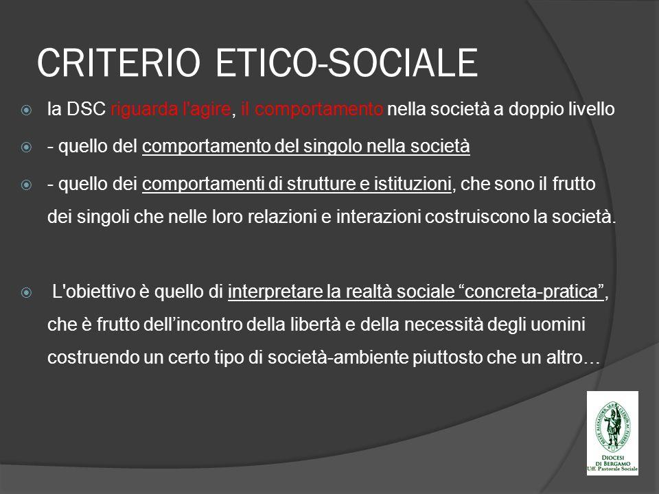 CRITERIO ETICO-SOCIALE la DSC riguarda l'agire, il comportamento nella società a doppio livello - quello del comportamento del singolo nella società -