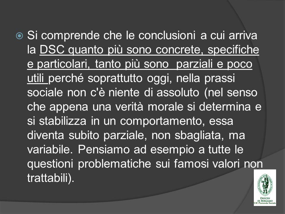 Si comprende che le conclusioni a cui arriva la DSC quanto più sono concrete, specifiche e particolari, tanto più sono parziali e poco utili perché so