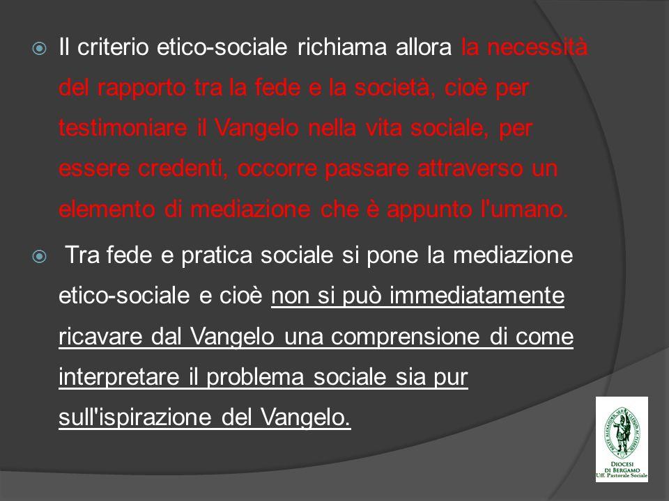 Il criterio etico-sociale richiama allora la necessità del rapporto tra la fede e la società, cioè per testimoniare il Vangelo nella vita sociale, per