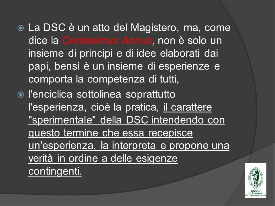La DSC è un atto del Magistero, ma, come dice la Centesimus Annus, non è solo un insieme di principi e di idee elaborati dai papi, bensì è un insieme