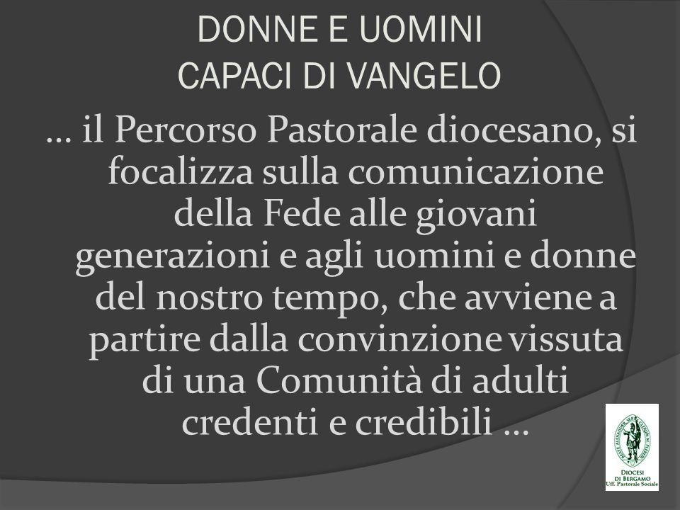 DONNE E UOMINI CAPACI DI VANGELO … il Percorso Pastorale diocesano, si focalizza sulla comunicazione della Fede alle giovani generazioni e agli uomini