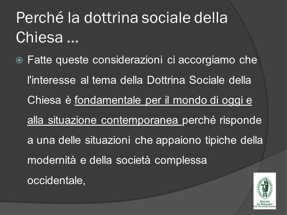 Perché la dottrina sociale della Chiesa … Fatte queste considerazioni ci accorgiamo che l'interesse al tema della Dottrina Sociale della Chiesa è fond