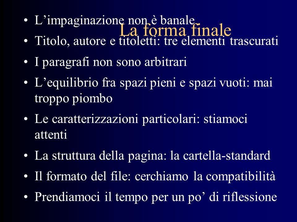La forma finale Limpaginazione non è banale Titolo, autore e titoletti: tre elementi trascurati I paragrafi non sono arbitrari Lequilibrio fra spazi p