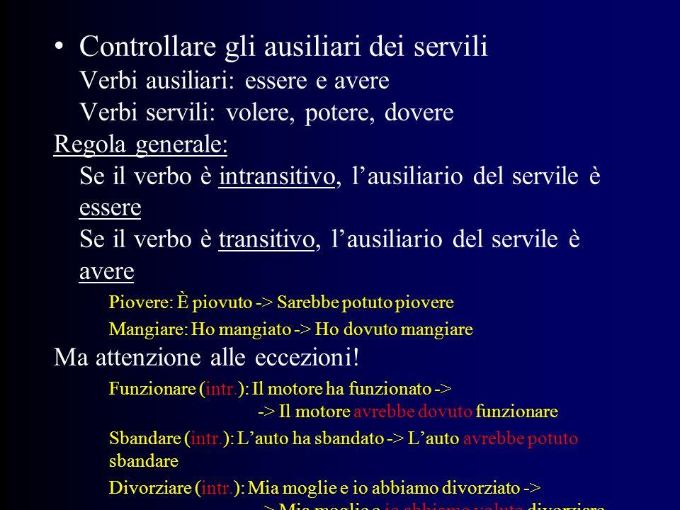 Controllare gli ausiliari dei servili Verbi ausiliari: essere e avere Verbi servili: volere, potere, dovere Regola generale: Se il verbo è intransitiv