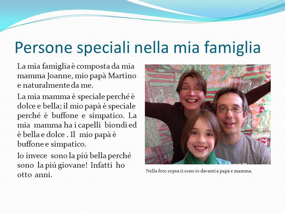 Persone speciali nella mia famiglia La mia famiglia è composta da mia mamma Joanne, mio papà Martino e naturalmente da me.