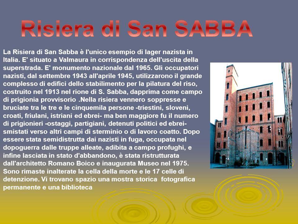 La Risiera di San Sabba è l'unico esempio di lager nazista in Italia. E' situato a Valmaura in corrispondenza dell'uscita della superstrada. E' monume