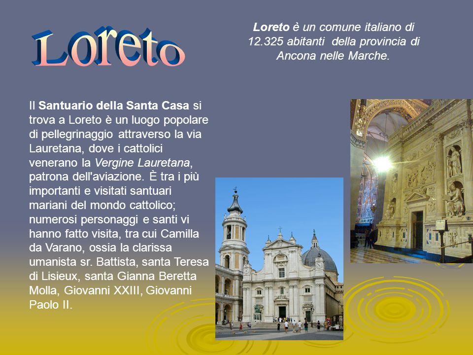 Loreto è un comune italiano di 12.325 abitanti della provincia di Ancona nelle Marche. Il Santuario della Santa Casa si trova a Loreto è un luogo popo