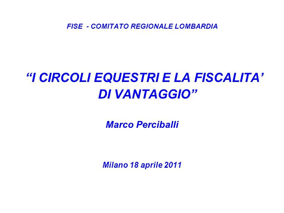 FISE - COMITATO REGIONALE LOMBARDIA I CIRCOLI EQUESTRI E LA FISCALITA DI VANTAGGIO Marco Perciballi Milano 18 aprile 2011