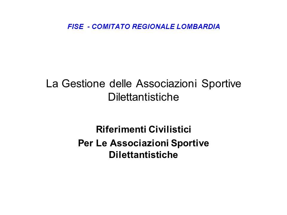 La Gestione delle Associazioni Sportive Dilettantistiche Riferimenti Civilistici Per Le Associazioni Sportive Dilettantistiche FISE - COMITATO REGIONA
