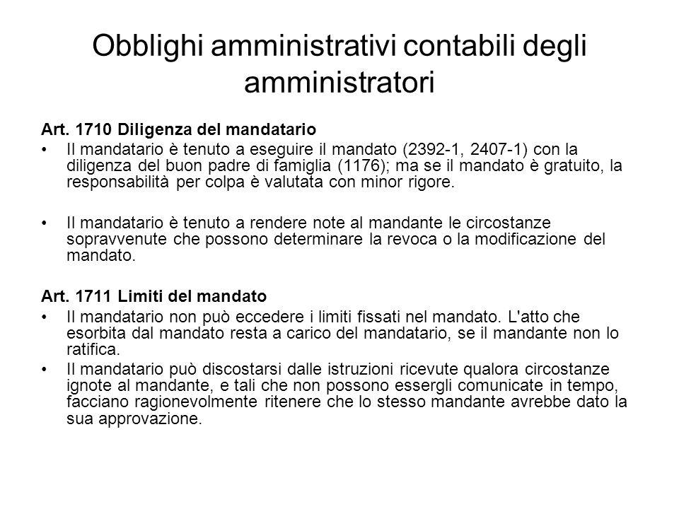Obblighi amministrativi contabili degli amministratori Art. 1710 Diligenza del mandatario Il mandatario è tenuto a eseguire il mandato (2392-1, 2407-1
