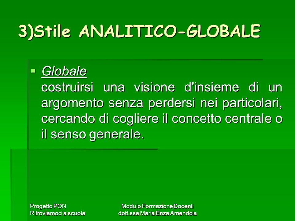 Progetto PON Ritroviamoci a scuola Modulo Formazione Docenti dott.ssa Maria Enza Amendola 3)Stile ANALITICO-GLOBALE Globale costruirsi una visione d'i