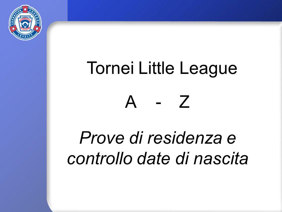 Prove di residenza e controllo date di nascita Tornei Little League A-Z