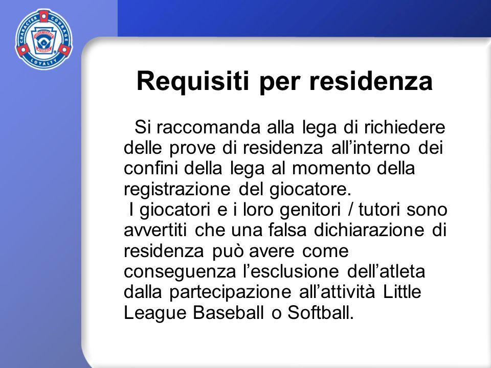 Requisiti per residenza Si raccomanda alla lega di richiedere delle prove di residenza allinterno dei confini della lega al momento della registrazion