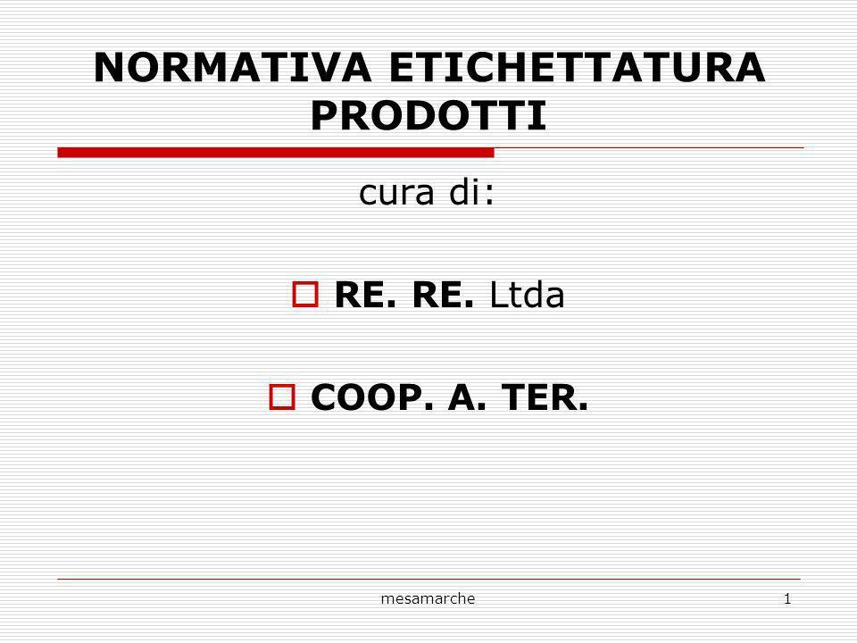 mesamarche1 NORMATIVA ETICHETTATURA PRODOTTI cura di: RE. RE. Ltda COOP. A. TER.