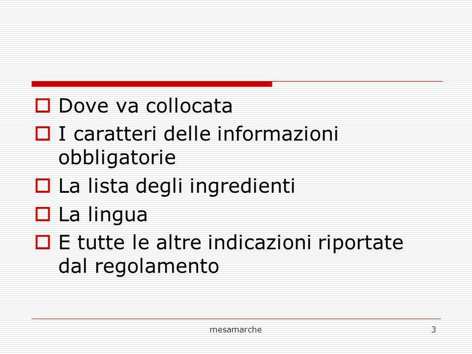 mesamarche3 Dove va collocata I caratteri delle informazioni obbligatorie La lista degli ingredienti La lingua E tutte le altre indicazioni riportate dal regolamento