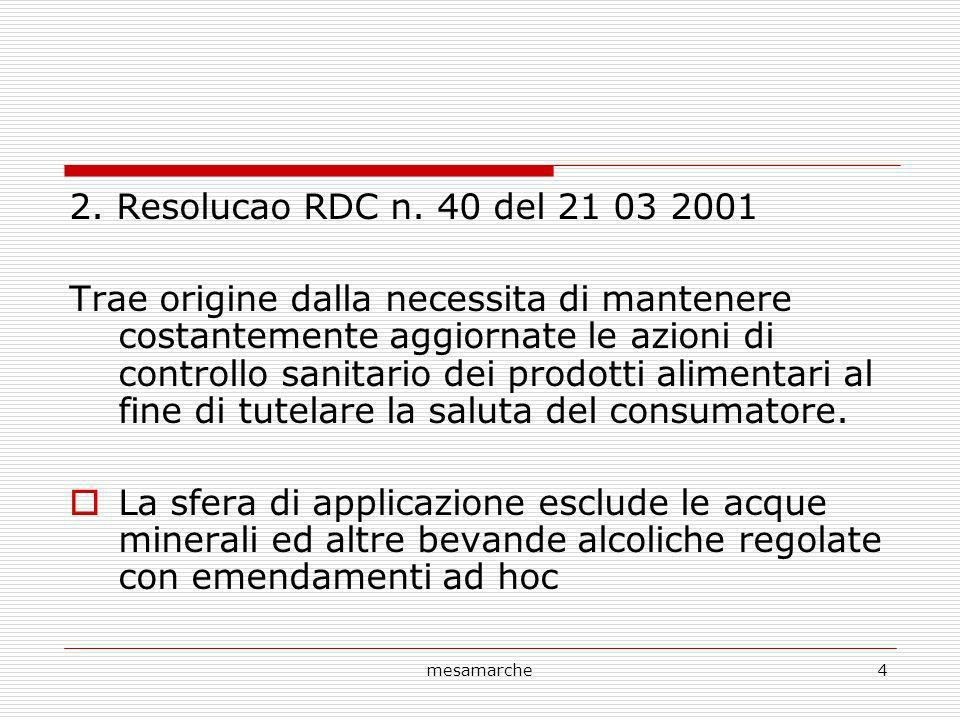mesamarche4 2. Resolucao RDC n. 40 del 21 03 2001 Trae origine dalla necessita di mantenere costantemente aggiornate le azioni di controllo sanitario