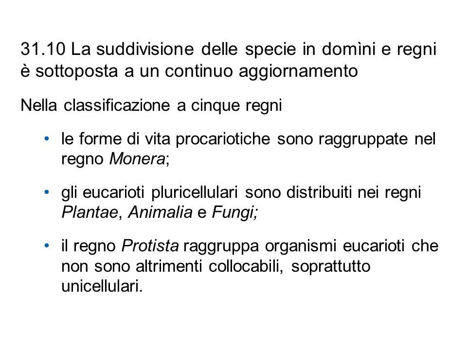 31.10 La suddivisione delle specie in domìni e regni è sottoposta a un continuo aggiornamento Nella classificazione a cinque regni le forme di vita pr