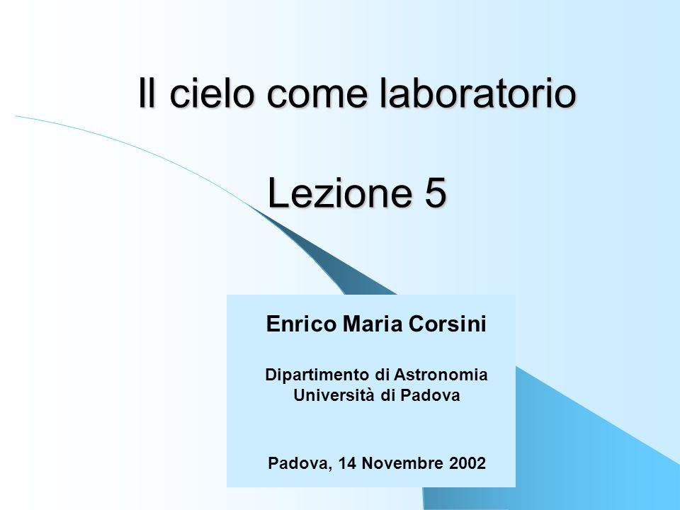 Il cielo come laboratorio Lezione 5 Enrico Maria Corsini Dipartimento di Astronomia Università di Padova Padova, 14 Novembre 2002