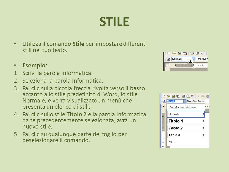 STILE Utilizza il comando Stile per impostare differenti stili nel tuo testo. Esempio: 1.Scrivi la parola Informatica. 2.Seleziona la parola Informati