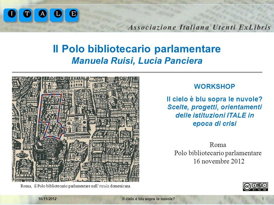 116/11/2012Il cielo è blu sopra le nuvole? Il Polo bibliotecario parlamentare Manuela Ruisi, Lucia Panciera WORKSHOP Il cielo è blu sopra le nuvole? S
